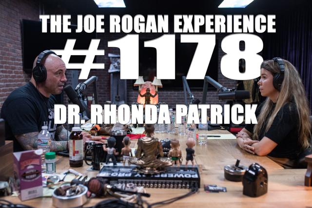 The Joe Rogan Experience #1178 - Dr. Rhonda Patrick