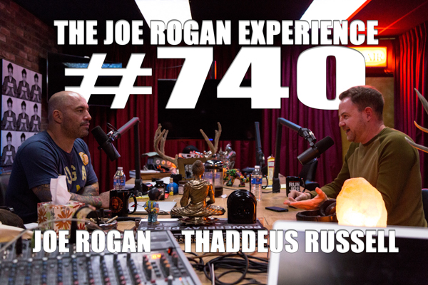 The Joe Rogan Experience #740 - Thaddeus Russell