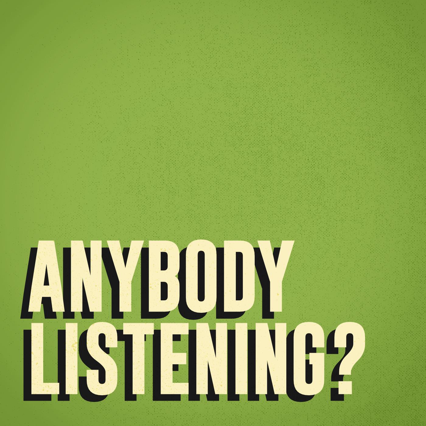 Anybody Listening?