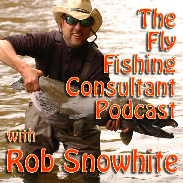 de9444b2068 Fly Fishing Consultant Podcast by Rob Snowhite on Apple Podcasts