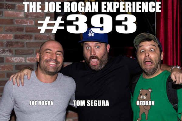 The Joe Rogan Experience #393 - Tom Segura