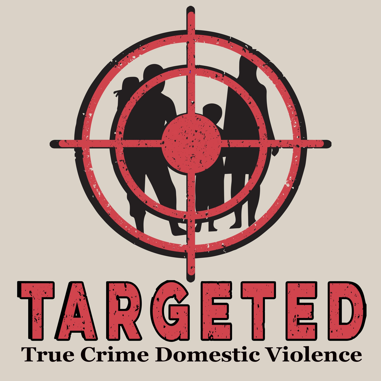 Targeted Podcast:  True Crime Domestic Violence