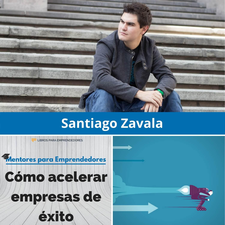 Cómo acelerar empresas de éxito, con Santiago Zavala - MPE024 - Mentores para Emprendedores