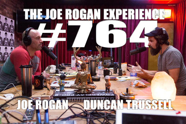 The Joe Rogan Experience #764 - Duncan Trussell