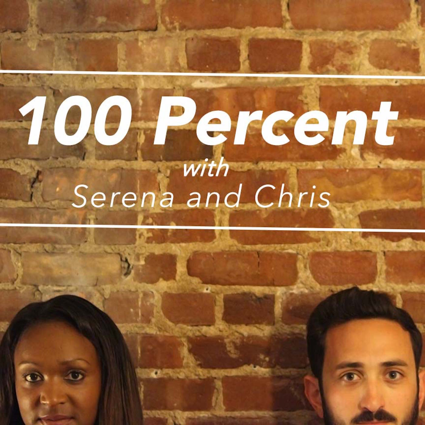 100 Percent with Serena & Chris