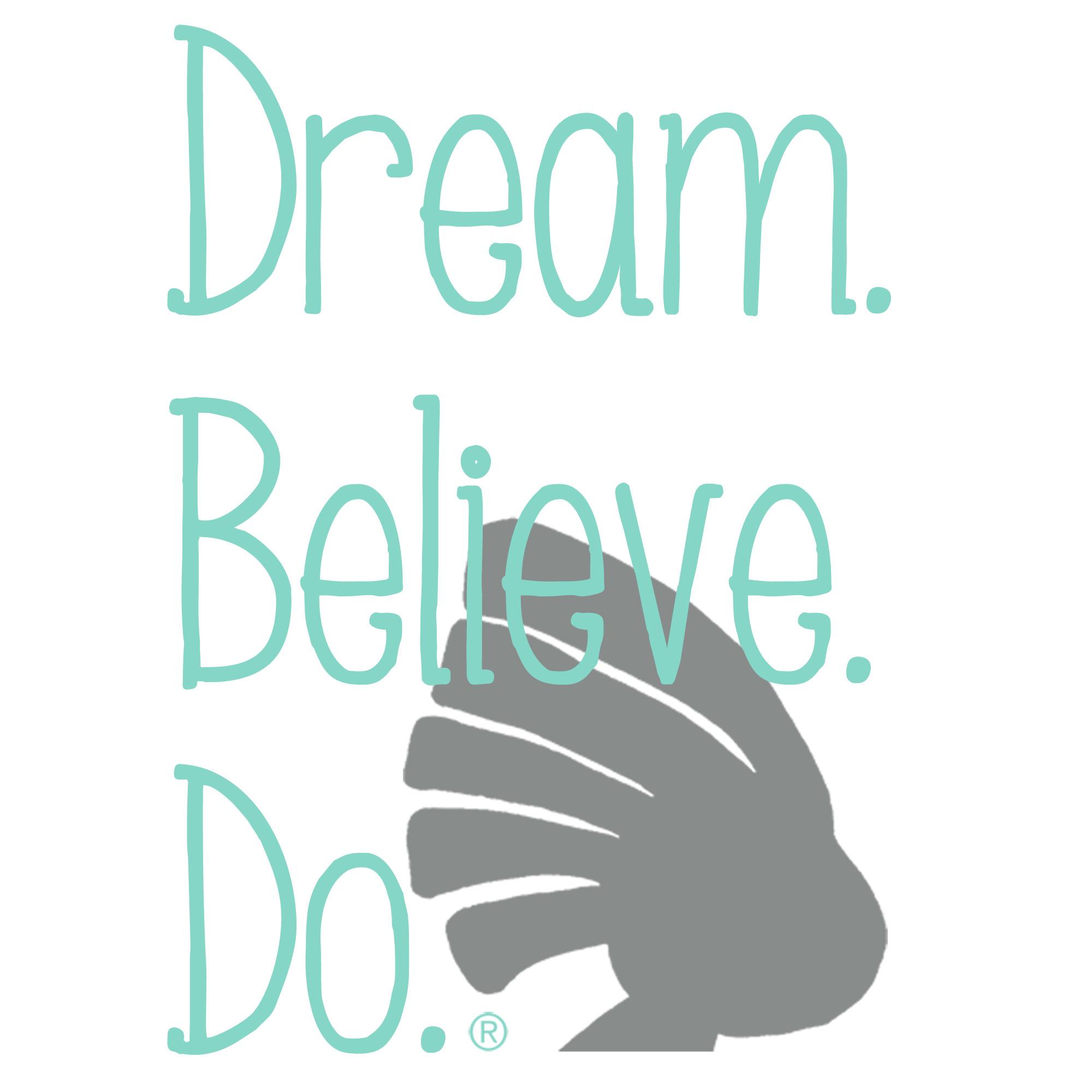 Dream. Believe. Do.