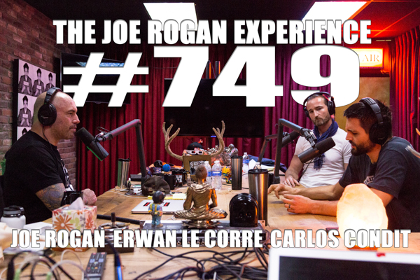 The Joe Rogan Experience #749 - Carlos Condit & Erwan Le Corre