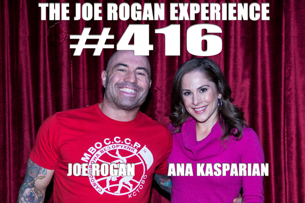 The Joe Rogan Experience #416 - Ana Kasparian