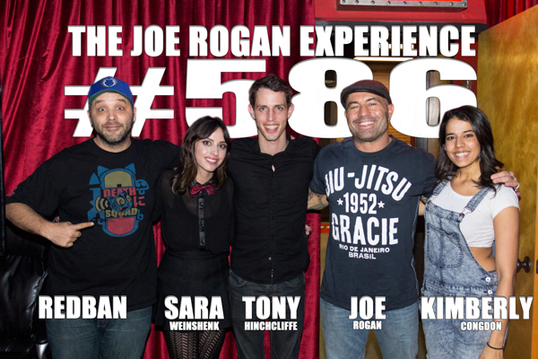 The Joe Rogan Experience #586 - Kill Tony Cast - Tony Hinchcliffe, Sara Weinshenk & Kimberly Congdon