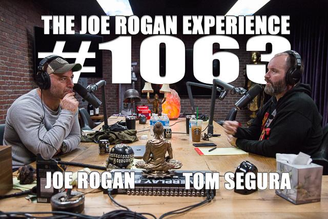 The Joe Rogan Experience #1063 - Tom Segura